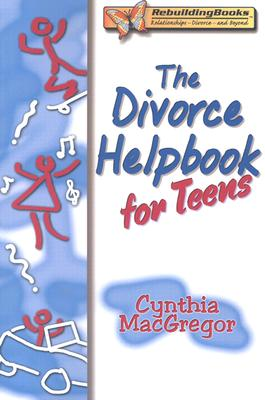 The Divorce Helpbook for Teens By MacGregor, Cynthia