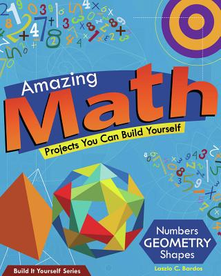 Amazing Math Projects You Can Build Yourself By Bardos, Laszlo C./ Carbaugh, Samuel (ILT)